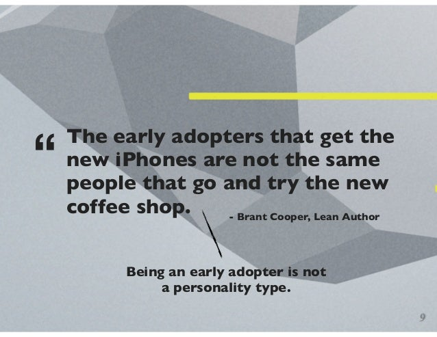 The early adopters that get the new iPhones are not the same people that go and try the new coffee shop. - Brant Cooper, L...
