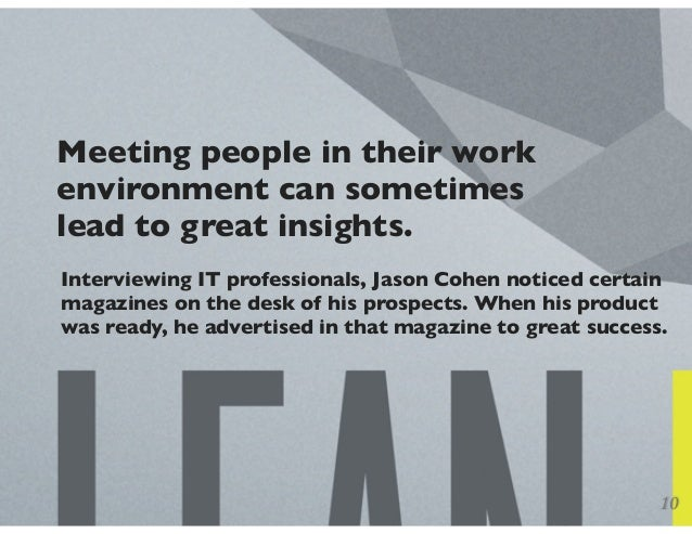 Meeting people in their work environment can sometimes lead to great insights. Interviewing IT professionals, Jason Cohen ...