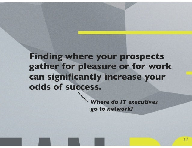 Finding where your prospects gather for pleasure or for work can significantly increase your odds of success. Where do IT e...