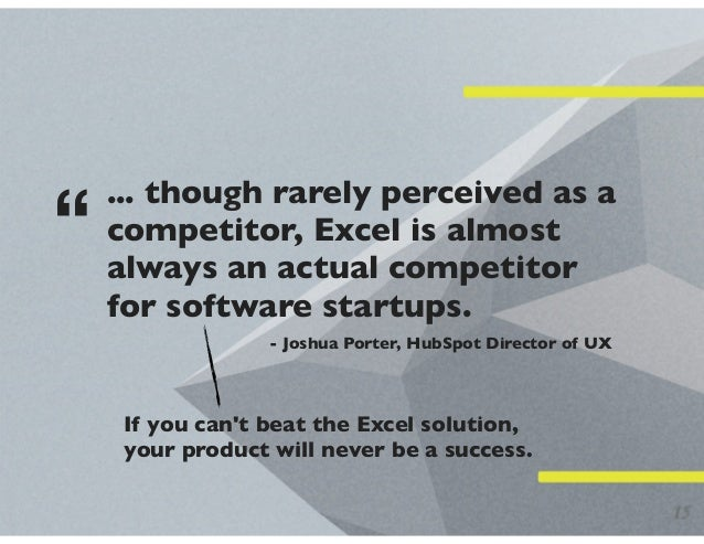 """... though rarely perceived as a competitor, Excel is almost always an actual competitor for software startups. """" - Joshua..."""