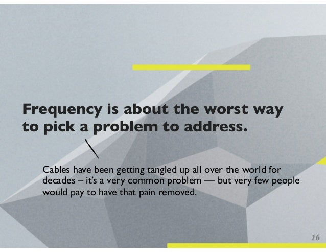 Frequency is about the worst way to pick a problem to address. Cables have been getting tangled up all over the world for ...