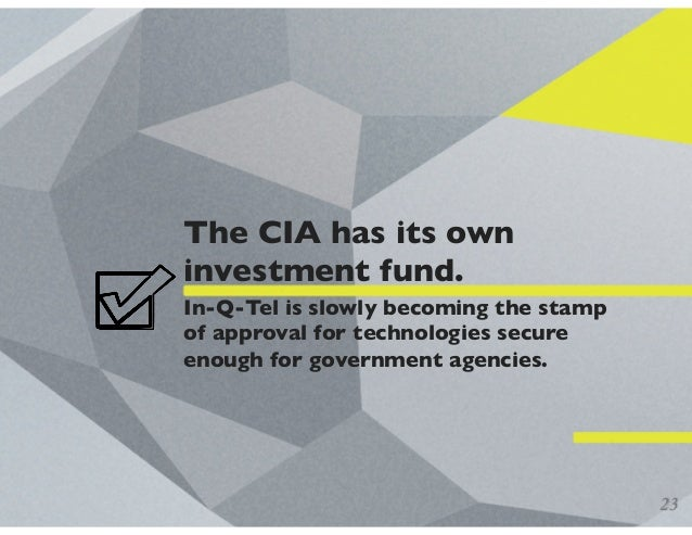 The CIA has its own investment fund. In-Q-Tel is slowly becoming the stamp of approval for technologies secure enough for ...