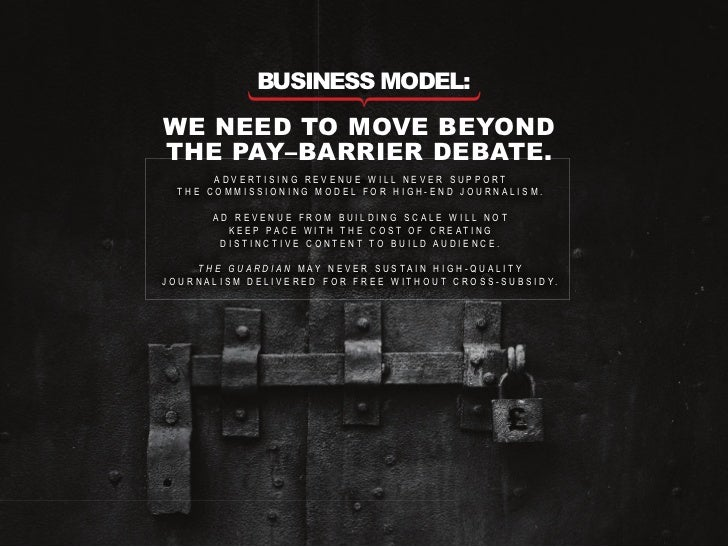 business model: there are lots of functional media models.  all successful models are underpinned by reader insight      a...