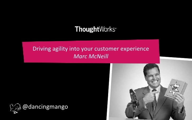 Driving agility into your customer experienceMarc McNeill<br />@dancingmango<br />