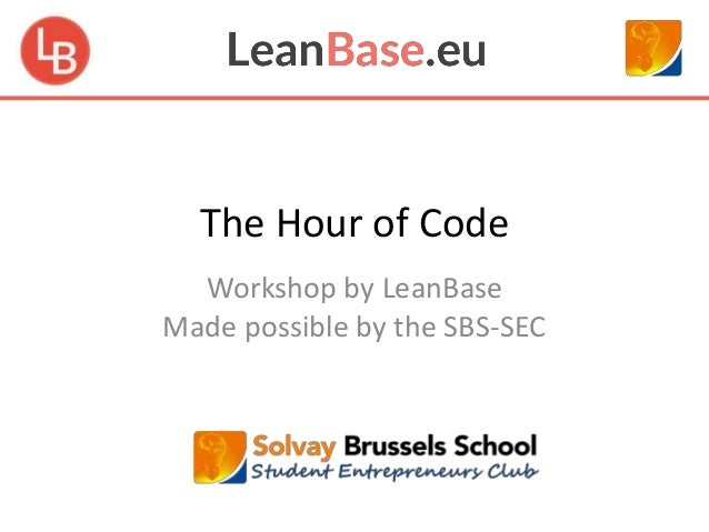 The Hour of Code  Workshop by LeanBase  Made possible by the SBS-SEC