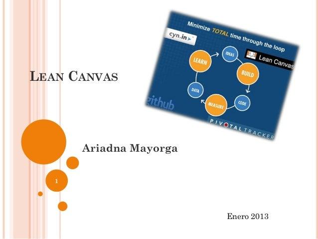 LEAN CANVAS       Ariadna Mayorga   1                         Enero 2013