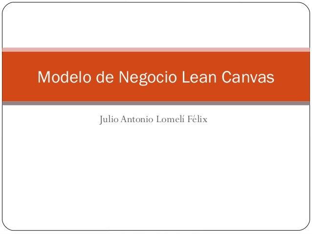 Modelo de Negocio Lean Canvas       Julio Antonio Lomelí Félix