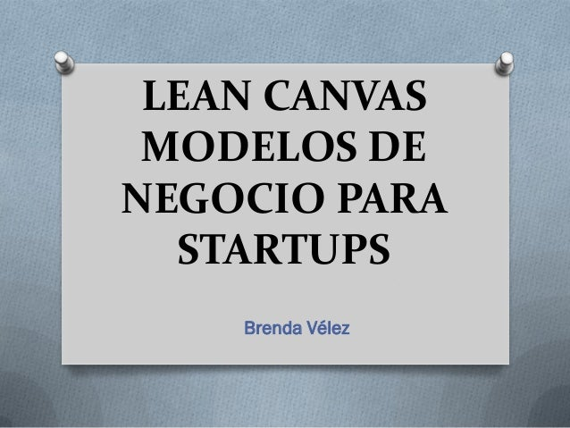 LEAN CANVAS MODELOS DENEGOCIO PARA  STARTUPS    Brenda Vélez