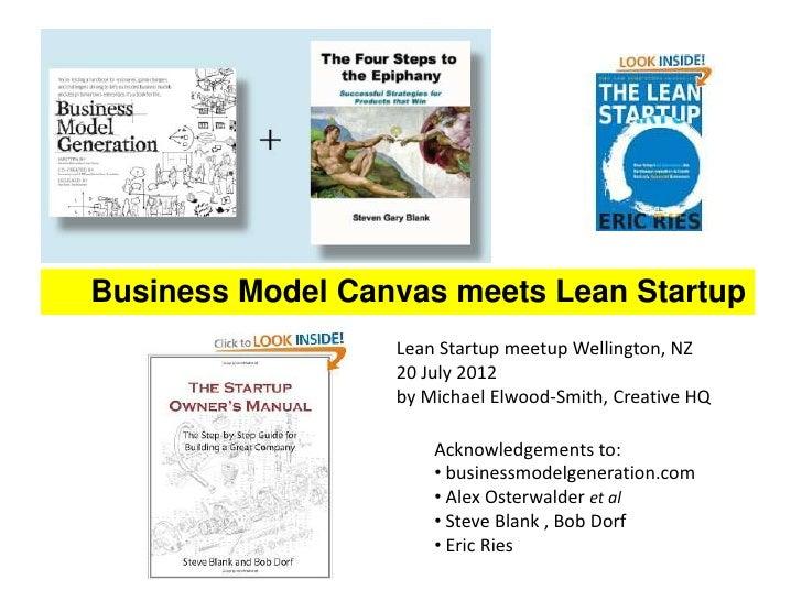 Business Model Canvas meets Lean Startup                  Lean Startup meetup Wellington, NZ                  20 July 2012...