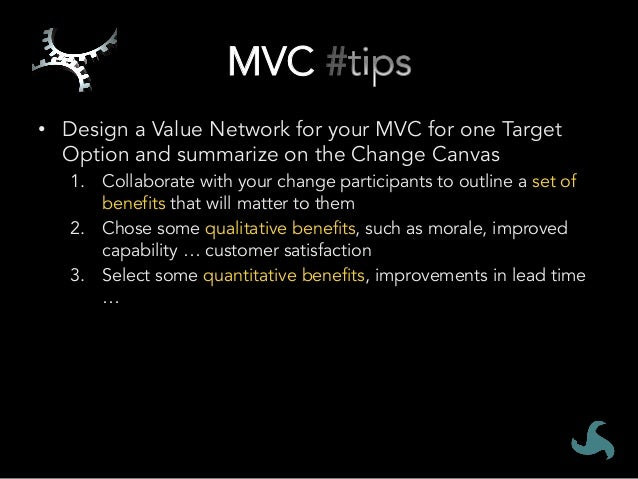 MVC # • Outline the benefits of your MVC on the Change Canvas 1. Collaborate with your change participants to outline a ...
