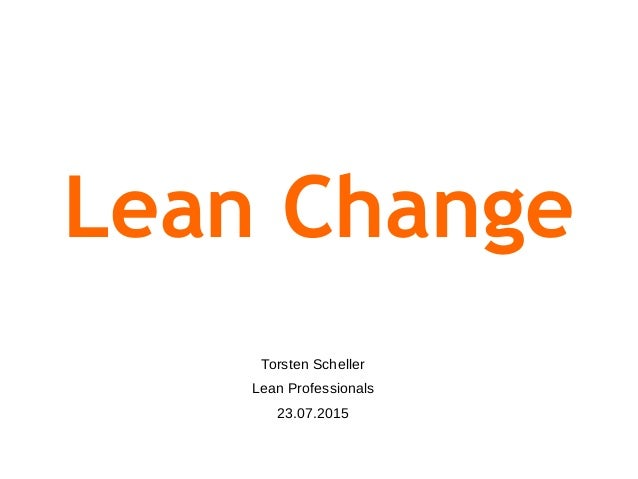 Lean Change Torsten Scheller Lean Professionals 23.07.2015