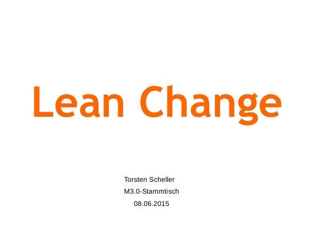 Lean Change Torsten Scheller M3.0-Stammtisch 08.06.2015