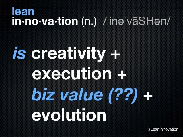 in·no·va·tion (n.) /ˌinəˈvāSHən/is creativity +execution +biz value (??) +evolution#LeanInnovationlean