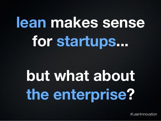 lean makes sensefor startups...but what aboutthe enterprise?#LeanInnovation