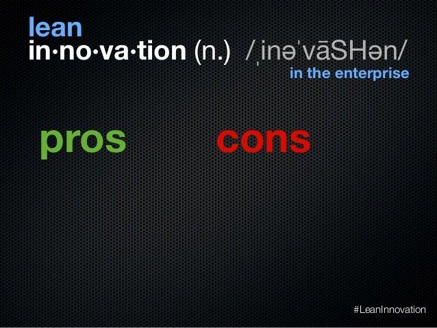 in·no·va·tion (n.) /ˌinəˈvāSHən/leanin the enterprisepros cons#LeanInnovation