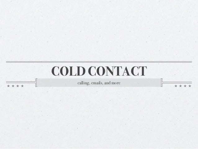 COLD CONTACT   calling, emails, and more
