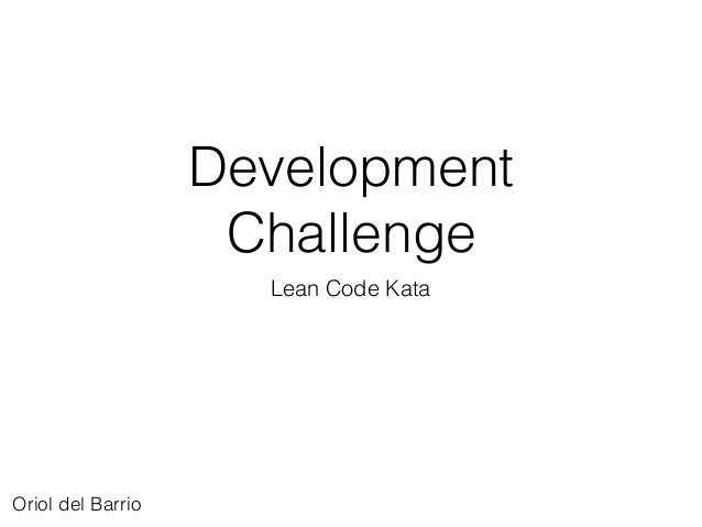 Development Challenge Lean Code Kata Oriol del Barrio