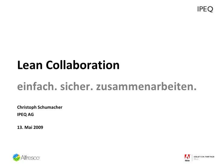 Lean Collaboration einfach. sicher. zusammenarbeiten. <ul><li>Christoph Schumacher </li></ul><ul><li>IPEQ AG </li></ul><ul...