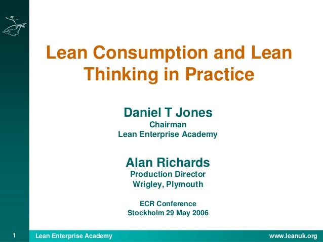 Lean Enterprise Academy www.leanuk.org1 Lean Consumption and Lean Thinking in Practice Daniel T Jones Chairman Lean Enterp...