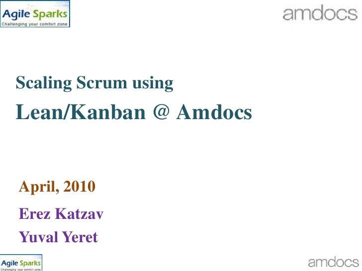 Scaling Scrum using<br />Lean/Kanban @ Amdocs<br />April, 2010<br />Erez Katzav <br />Yuval Yeret<br />