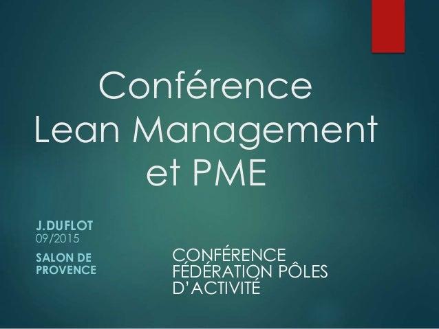 Conférence Lean Management et PME J.DUFLOT 09/2015 SALON DE PROVENCE CONFÉRENCE FÉDÉRATION PÔLES D'ACTIVITÉ