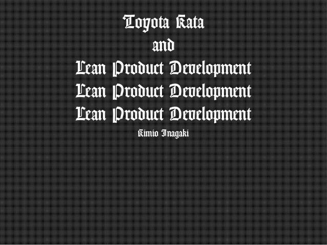 Toyota Kata and Lean Product Development Lean Product Development Lean Product Development Kimio Inagaki