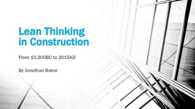 Lean Thinking in Construction From 10,200BC to 2015AD By Jonathan Baker