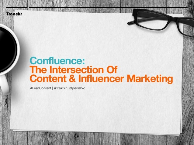 Traackr June 2014 A page with a short bit of very large text on it. Traackr Confluence: The Intersection Of Content & Infl...