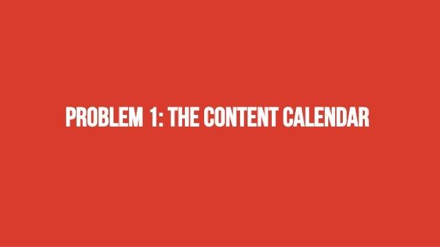 Problem 1: The content calendar
