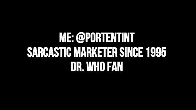 Me: @portentint Sarcastic marketer since 1995 Dr. Who fan