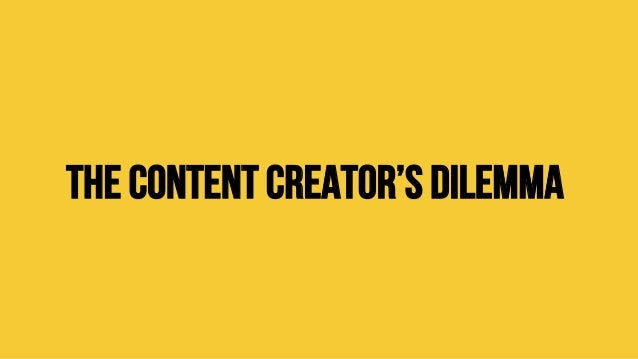 The Content Creator's Dilemma