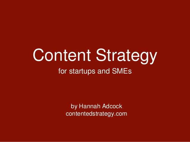 Content Strategy for startups and SMEs by Hannah Adcock contentedstrategy.com