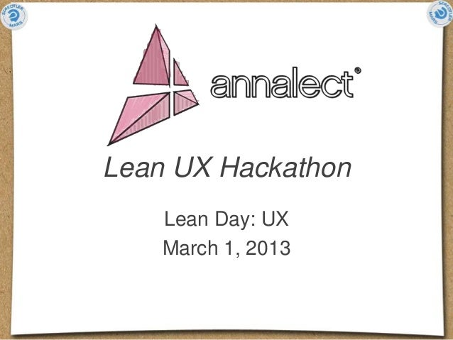Lean UX Hackathon    Lean Day: UX    March 1, 2013