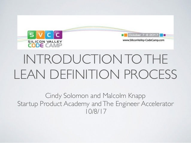 INTRODUCTIONTOTHE LEAN DEFINITION PROCESS Cindy Solomon and Malcolm Knapp Startup Product Academy andThe Engineer Accelera...