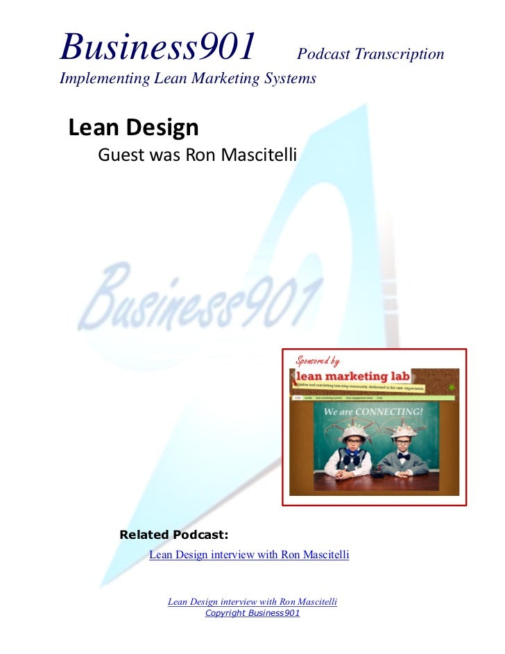 Business901                      Podcast TranscriptionImplementing Lean Marketing Systems Lean Design     Guest was Ron Ma...