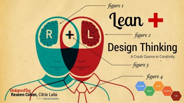 Lean Design Thinking + Reuven Cohen, Citrix Labs A Crash Course in Creativity. DesignedBy: Image by: https://flic.kr/p/84Z...