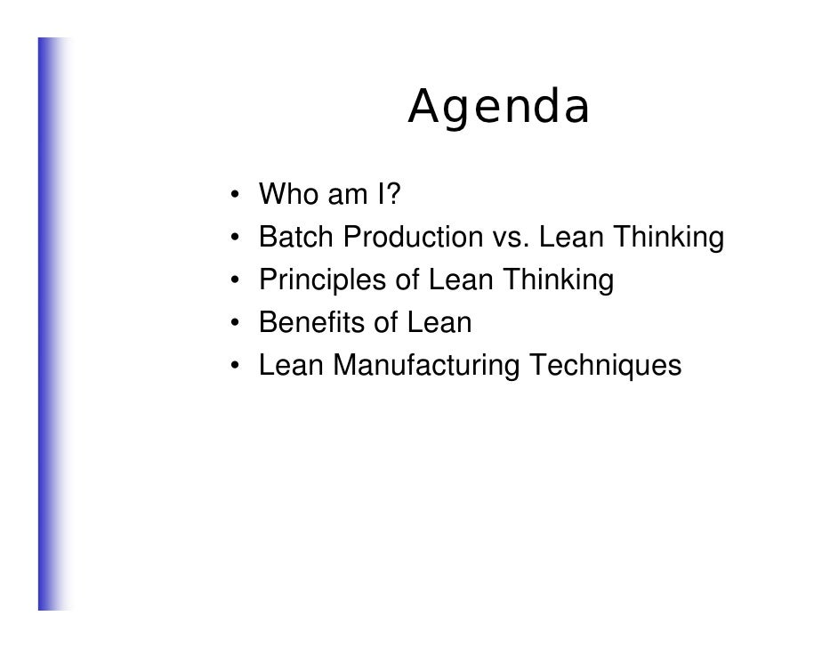 Agenda •   Who am I? •   Batch Production vs. Lean Thinking •   Principles of Lean Thinking •   Benefits of Lean •   Lean ...