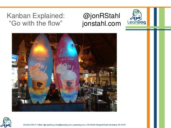 """Kanban Explained:<br />""""Go with the flow""""<br />@jonRStahl<br />jonstahl.com<br />"""