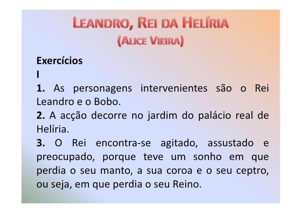 Exercícios I 1. As personagens intervenientes são o Rei Leandro e o Bobo. 2. A acção decorre no jardim do palácio real de ...