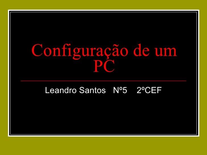 Configuração de um PC Leandro Santos  Nº5  2ºCEF