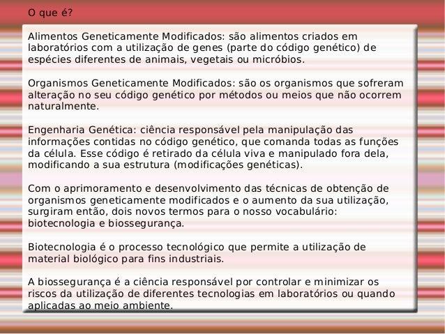 O que é? Alimentos Geneticamente Modificados: são alimentos criados em laboratórios com a utilização de genes (parte do có...