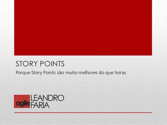 STORY POINTSPorque Story Points são muito melhores do que horas