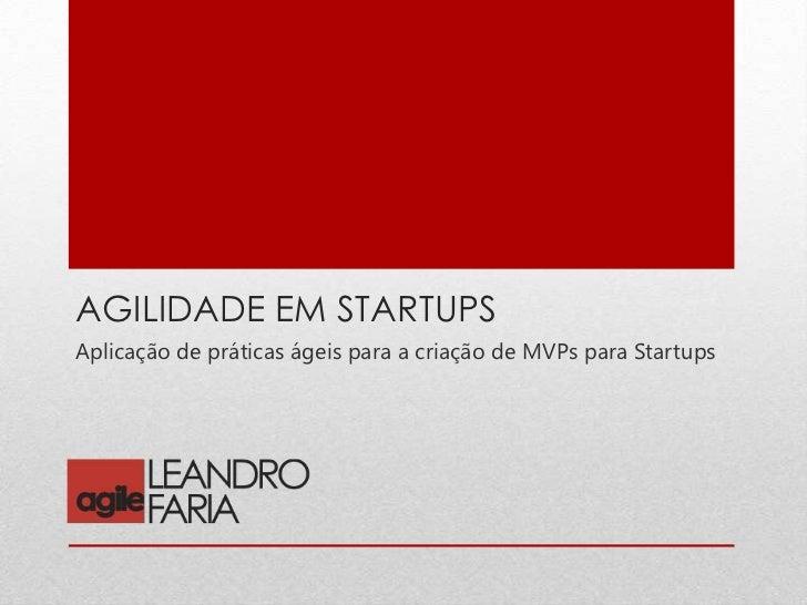 AGILIDADE EM STARTUPSAplicação de práticas ágeis para a criação de MVPs para Startups