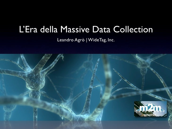 L'Era della Massive Data Collection          Leandro Agrò | WideTag, Inc.