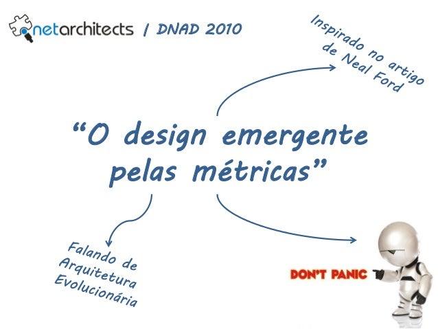DNAD 2010 - Lightning Talk - O design emergente pelas métricas (por Leandro Daniel) Slide 2