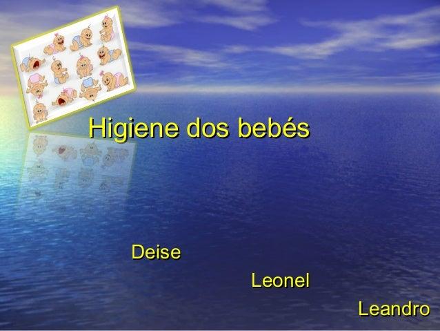 Higiene dos bebés   Deise            Leonel                     Leandro
