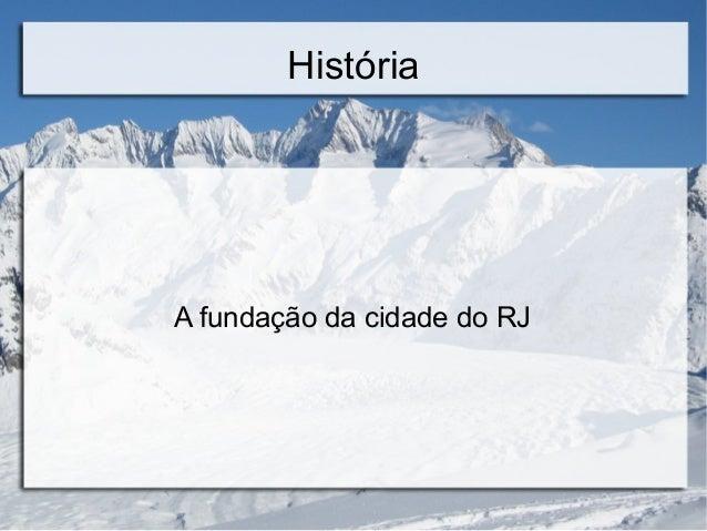 História  A fundação da cidade do RJ