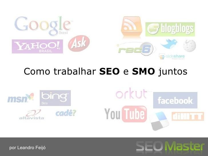 Como trabalhar SEO e SMO juntos     por Leandro Feijó