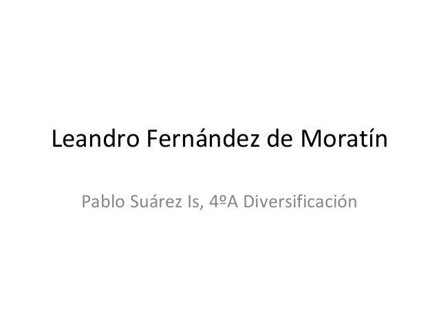 Leandro Fernández de Moratín  Pablo Suárez Is, 4ºA Diversificación