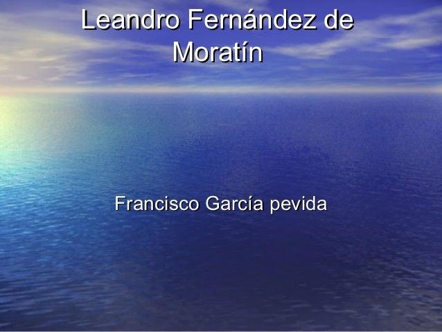 Leandro Fernández de Moratín  Francisco García pevida